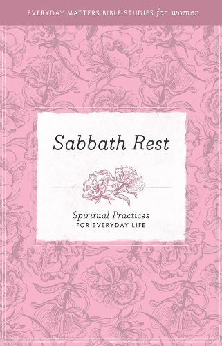Sabbath & Rest: Spiritual Practices for Everyday Life (Paperback)