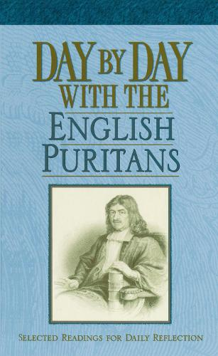 Day by Day with the English Puritans: Selected Readings for Daily Reflection (Paperback)