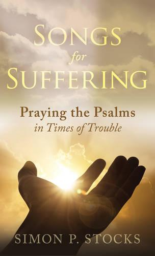 Songs for Suffering: Praying the Psalms in Times of Trouble (Paperback)