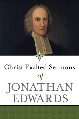 Christ Exalted Sermons of Jonathan Edwards (Paperback)