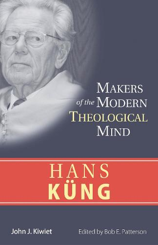 Hans Kung - Makers of the Modern Theological Mind (Paperback)