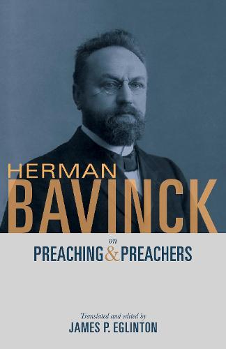 Herman Bavinck on Preaching and Preachers (Paperback)