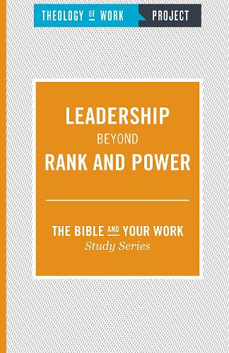 Leadership Beyond Rank and Power - The Bible and Your Work Study Series (Paperback)