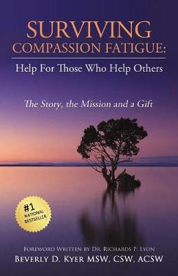 Surviving Compassion Fatigue: Help for Those Who Help Others (Paperback)