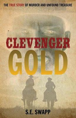 Clevenger Gold: The True Story of Murder and Unfound Treasure (Paperback)