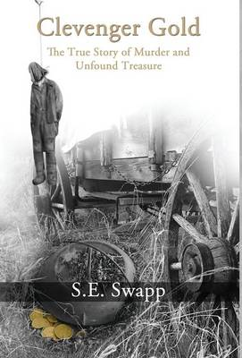 Clevenger Gold: The True Story of Murder and Unfound Treasure (Hardback)