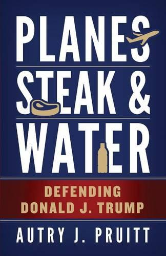 Planes, Steak & Water: Defending Donald J. Trump (Paperback)