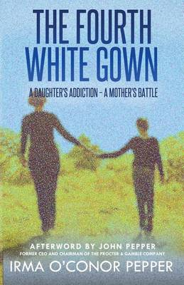 The Fourth White Gown: A Daughter's Addiction - A Mother's Battle (Paperback)