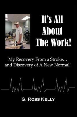 It's All About The Work: My Recovery From A Stroke and Discovery of A New Normal (Paperback)