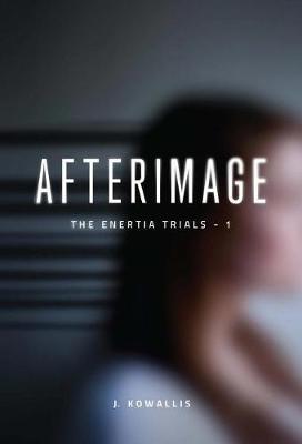 Afterimage - Enertia Trials 1 (Hardback)