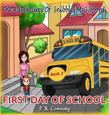 The Adventures Of Snibbles McGibbons: First Day of School - Adventures of Snibbles McGibbons 2 (Hardback)