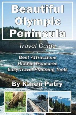 Beautiful Olympic Peninsula Travel Guide: Best Attractions - Hidden Treasures Easy Travel Planning Tools (Paperback)