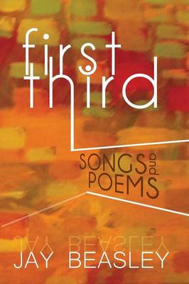 First Third: Songs and Poems (Paperback)