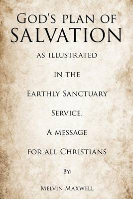 God's Plan of Salvation as Illustrated in the Earthly Sanctuary Service. a Message for All Christians (Paperback)