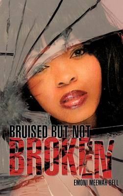 Bruised But Not Broken (Hardback)