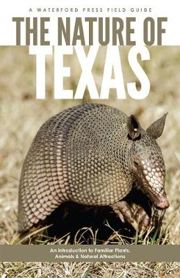 The Nature of Texas: An Introduction to Familiar Plants, Animals and Outstanding Natural Attractions - Field Guides (Paperback)