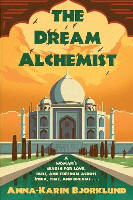 The Dream Alchemist: A woman's search for love, bliss, and freedom across India, time, and dreams (Paperback)
