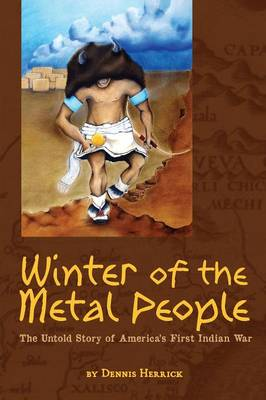 Winter of the Metal People: The Untold Story of America's First Indian War (Paperback)