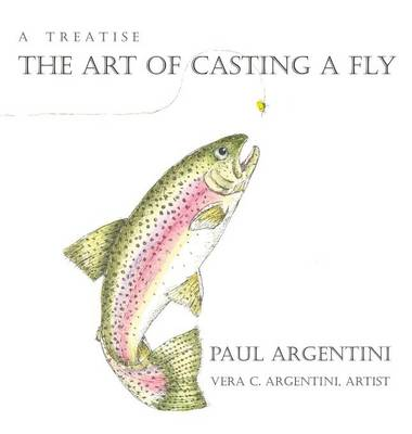 A Treatise: The Art of Casting a Fly (Hardback)