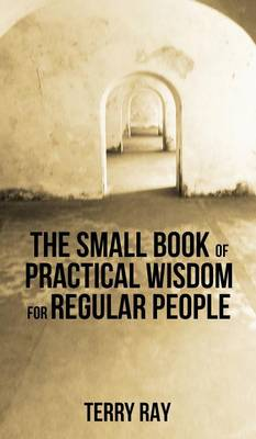 The Small Book of Practical Wisdom for Regular People (Hardback)