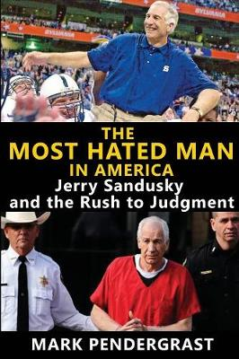 The Most Hated Man in America: Jerry Sandusky and the Rush to Judgment (Paperback)