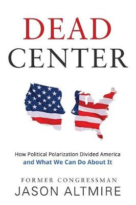 Dead Center: How Political Polarization Divided America and What We Can Do about It (Paperback)