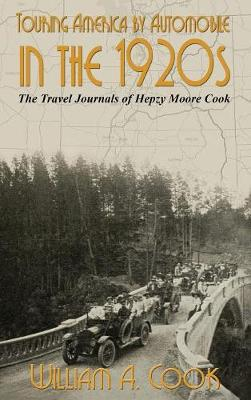 Touring America by Automobile in the 1920s: The Travel Journals of Hepzy Moore Cook (Hardback)