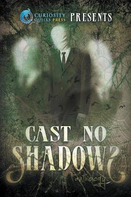 Curiosity Quills Presents: Cast No Shadows (Paperback)