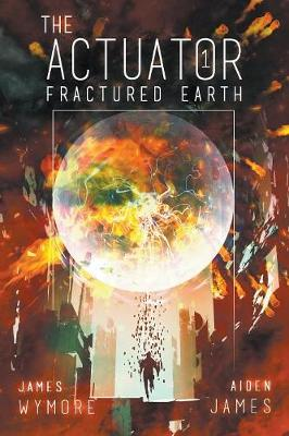 The Actuator: Fractured Earth (Paperback)