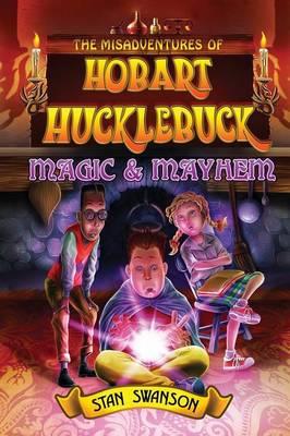 The Misadventures of Hobart Hucklebuck: Magic & Mayhem (Paperback)
