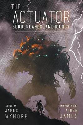 The Actuator 1.5: Borderlands Anthology (Paperback)