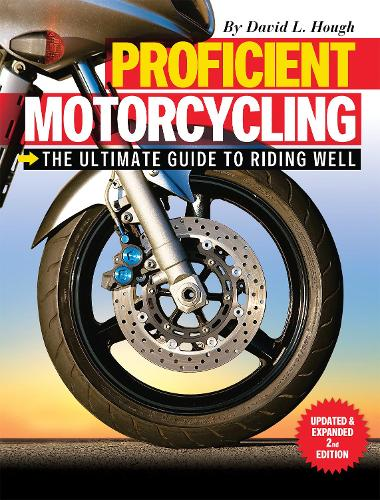 Proficient Motorcycling: The Ultimate Guide to Riding Well (Paperback)