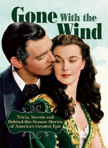 Gone With The Wind: Trivia, Secrets, and Behind-the-Scenes Stories of America's Greatest Epic (Paperback)