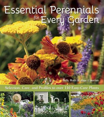 Essential Perennials for Every Garden: Selection, Care, and Profiles to Over 110 Easy Care Plants (Paperback)