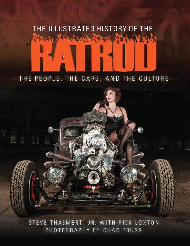 The Illustrated History of the Rat Rod: The People, the Cars, and the Culture (Hardback)
