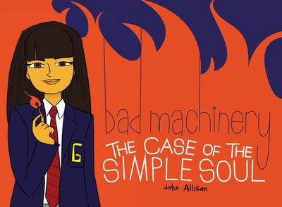 Bad Machinery Volume 3: The Case of the Simple Soul (Paperback)