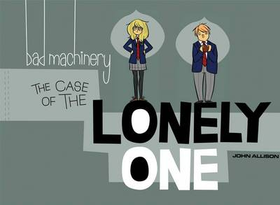 Bad Machinery Volume 4: The Case of the Lonely One (Paperback)