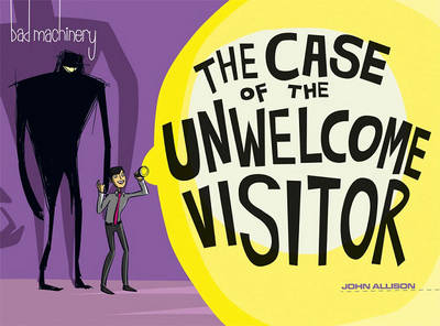 Bad Machinery Volume 6: The Case of the Unwelcome Visitor (Paperback)