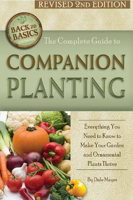 Complete Guide to Companion Planting: Everything You Need to Know to Make Your Garden Successful (Paperback)