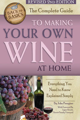 Complete Guide to Making Your Own Wine at Home: Everything You Need to Know Explained Simply (Paperback)