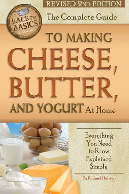 Complete Guide to Making Cheese, Butter & Yogurt at Home: Everything You Need to Know Explained Simply (Paperback)