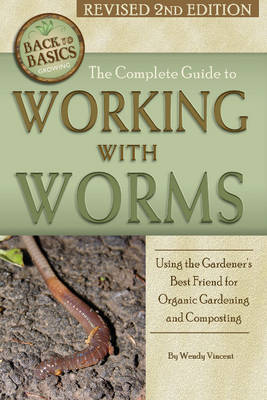 Complete Guide to Working with Worms: Using the Gardener's Best Friend for Organic Gardening & Composting (Paperback)