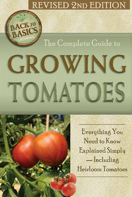 Complete Guide to Growing Tomatoes: A Complete Step-by-Step Guide Including Heirloom Tomatoes (Paperback)