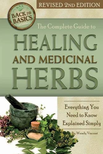 Complete Guide to Growing Healing & Medicinal Herbs: Everything You Need to Know Explained Simply (Paperback)