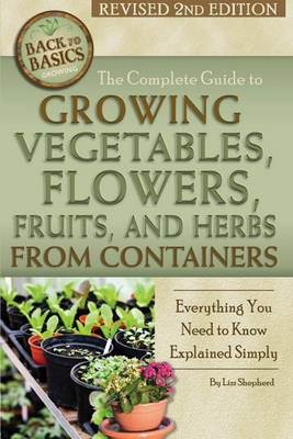 Complete Guide to Growing Vegetables, Flowers, Fruits & Herbs from Containers: Everything You Need to Know Explained Simply (Paperback)