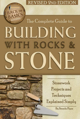 Complete Guide to Building with Rocks & Stone: Stonework Projects & Techniques Explained Simply (Paperback)