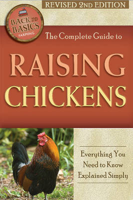 Complete Guide to Raising Chickens: Everything You Need to Know Explained Simply (Paperback)