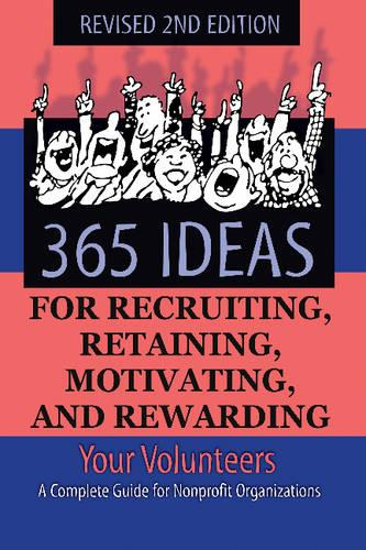 365 Ideas for Recruiting, Retaining, Motivating & Rewarding Your Volunteers: A Complete Guide for Non-Profit Organizations (Paperback)