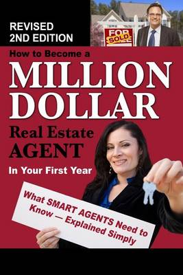 How to Become a Million Dollar Real Estate Agent in Your First Year: What Smart Agents Need to Know Explained Simply (Paperback)