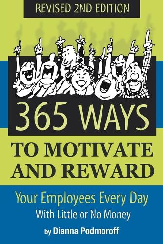 365 Ways to Motivate & Reward Your Employees Every Day: With Little Or No Money (Paperback)